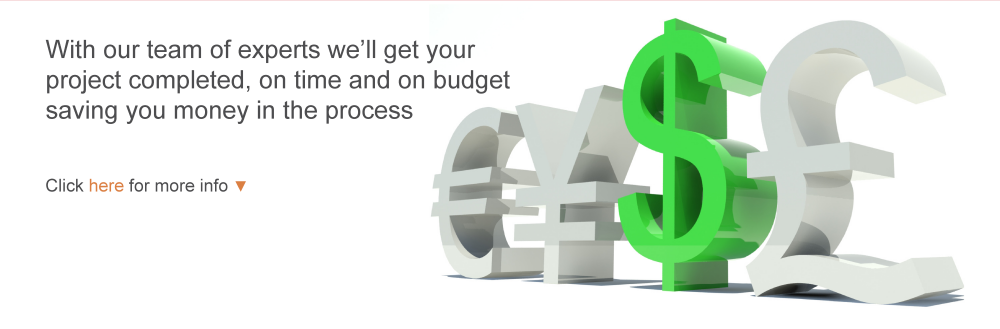 With our team of experts we'll get your project completed, on time and on budget saving you money in the process